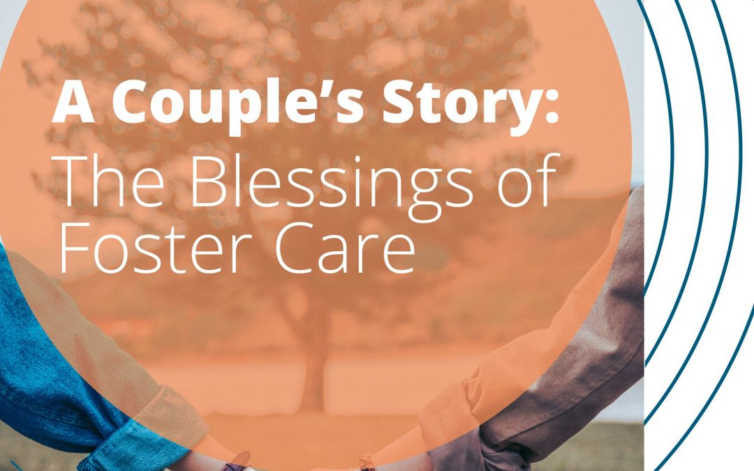 A Couple's Story: The Blessings of Foster Care