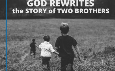 God Rewrites the Story of Two Brothers